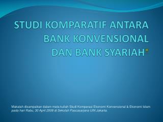 STUDI KOMPARATIF ANTARA  BANK KONVENSIONAL  DAN BANK SYARIAH 