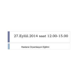 27.Eylül.2014 saat 12.00-15.00