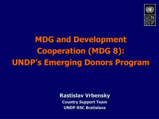 MDG and Development Cooperation (MDG 8): UNDP's Emerging Donors Program  Rastislav Vrbensky