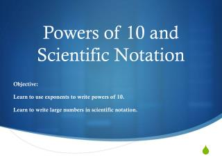 Powers of 10 and Scientific Notation