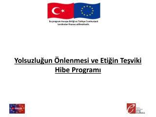 Bu program  Avrupa Birliği  ve  Türkiye Cumhuriyeti tarafından finanse edilmektedir .