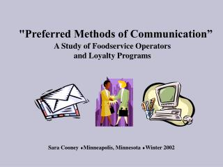 """Preferred Methods of Communication""   A Study of Foodservice Operators  and Loyalty Programs"