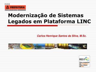 Modernização de Sistemas Legados em Plataforma LINC