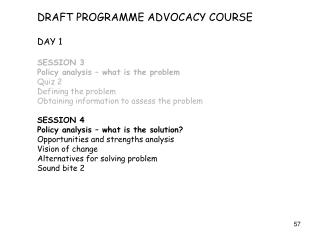 DRAFT PROGRAMME ADVOCACY COURSE DAY 1  SESSION 3 Policy analysis – what is the problem Quiz 2