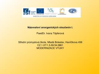 Názvosloví anorganických sloučenin I. PaedDr. Ivana Töpferová