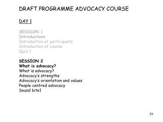 DRAFT PROGRAMME ADVOCACY COURSE DAY 1  SESSION 1 Introductions Introduction of participants