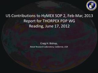 US Contributions to HyMEX SOP 2, Feb-Mar, 2013 Report for THORPEX PDP WG Reading, June 17, 2012