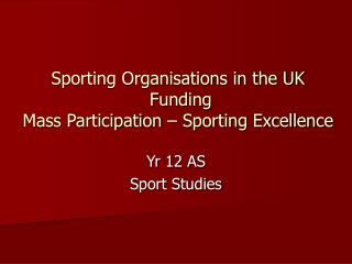 Sporting Organisations in the UK   Funding Mass Participation � Sporting Excellence