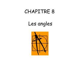CHAPITRE 8  Les angles