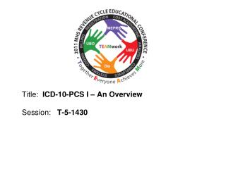 Title:  ICD-10-PCS I   An Overview  Session:   T-5-1430