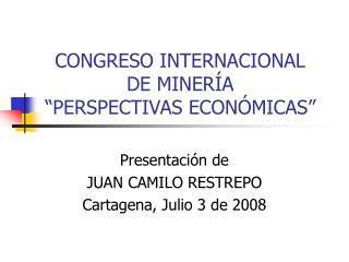 """CONGRESO INTERNACIONAL  DE MINERÍA  """"PERSPECTIVAS ECONÓMICAS"""""""