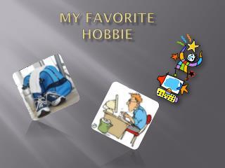 My Favorite  Hobbie