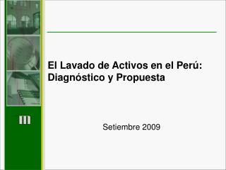 El Lavado de Activos en el Perú: Diagnóstico y Propuesta