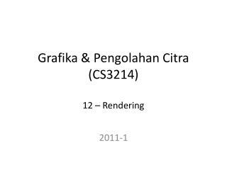 Grafika & Pengolahan Citra (CS3214) 12 – Rendering
