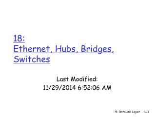 18:  Ethernet, Hubs, Bridges, Switches