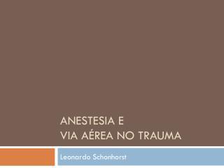 Anestesia e  via aérea no trauma