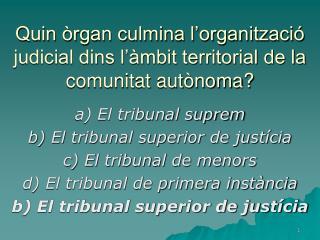 Quin �rgan culmina l�organitzaci� judicial dins l��mbit territorial de la comunitat aut�noma?