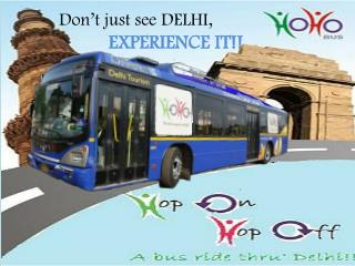 Don�t just see DELHI, EXPERIENCE IT!!