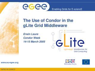 The Use of Condor in the  gLite Grid Middleware