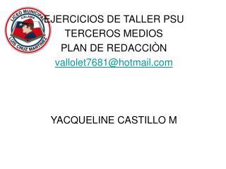 EJERCICIOS DE TALLER PSU TERCEROS MEDIOS PLAN DE REDACCIÒN vallolet7681@hotmail