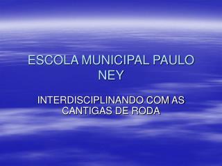 ESCOLA MUNICIPAL PAULO NEY
