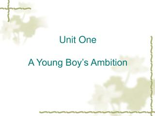 Unit One  A Young Boy's Ambition