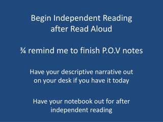 Begin Independent  Reading after Read Aloud ¾ remind me to finish P.O.V notes