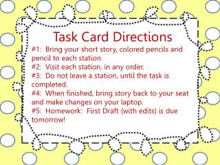 Task Card Directions #1:  Bring your short story, colored pencils and pencil to each station.