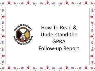 How To Read & Understand the  GPRA  Follow-up Report
