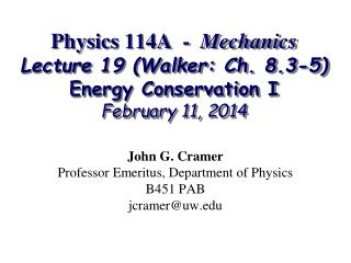 Physics 114A  -   Mechanics Lecture 19 (Walker: Ch. 8.3-5) Energy Conservation I February 11, 2014
