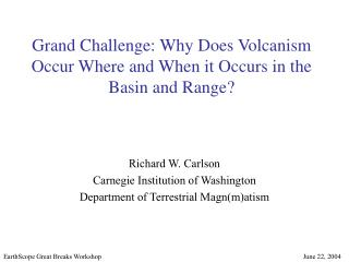 Grand Challenge: Why Does Volcanism Occur Where and When it Occurs in the Basin and Range?