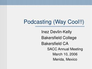 Podcasting (Way Cool!!)