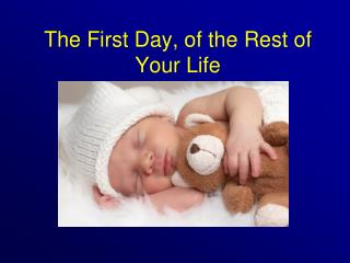 The First Day, of the Rest of Your Life