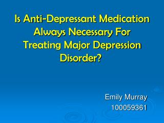 Is Anti-Depressant Medication Always Necessary For Treating Major Depression Disorder?