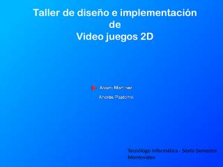 Taller de diseño e implementación de  Video juegos 2D