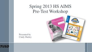Spring 2013 HS AIMS  Pre-Test Workshop