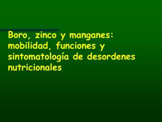 Boro, zinco y manganes: mobilidad, funciones y sintomatología de desordenes nutricionales