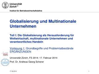 Universität Zürich, FS 2014; 17. Februar 2014 Prof. Dr. Andreas Georg Scherer