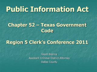 Public Information Act Chapter 52 – Texas Government Code Region 5 Clerk's Conference 2011