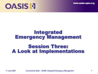 Integrated  Emergency Management Session Three: A Look at Implementations