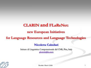 CLARIN and FLaReNet:  new European Initiatives  for Language Resources and Language Technologies