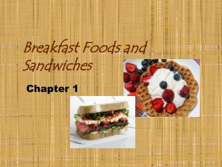 Breakfast Foods and Sandwiches