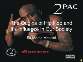 The Origins of Hip Hop and it�s Influence in Our Society