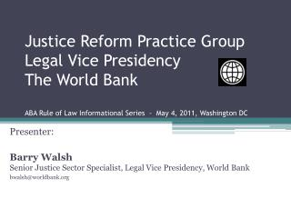 Presenter:  Barry Walsh Senior Justice Sector Specialist, Legal Vice Presidency, World Bank
