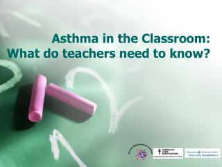 Asthma in the Classroom:   What do teachers need to know?