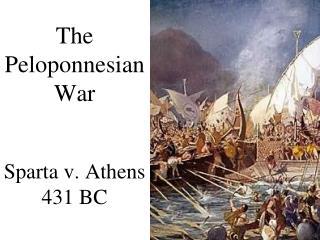 The Peloponnesian War Sparta v. Athens 431 BC