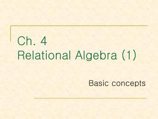 Ch. 4 Relational Algebra (1)