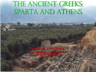 The Ancient Greeks: Sparta and Athens Chapter 4 Section 2 Mrs. Deborah Thompson  World History
