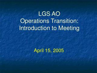 LGS AO Operations Transition:  Introduction to Meeting