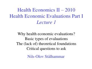 Health Economics II   2010 Health Economic Evaluations Part I Lecture 1   Why health economic evaluations Basic types of